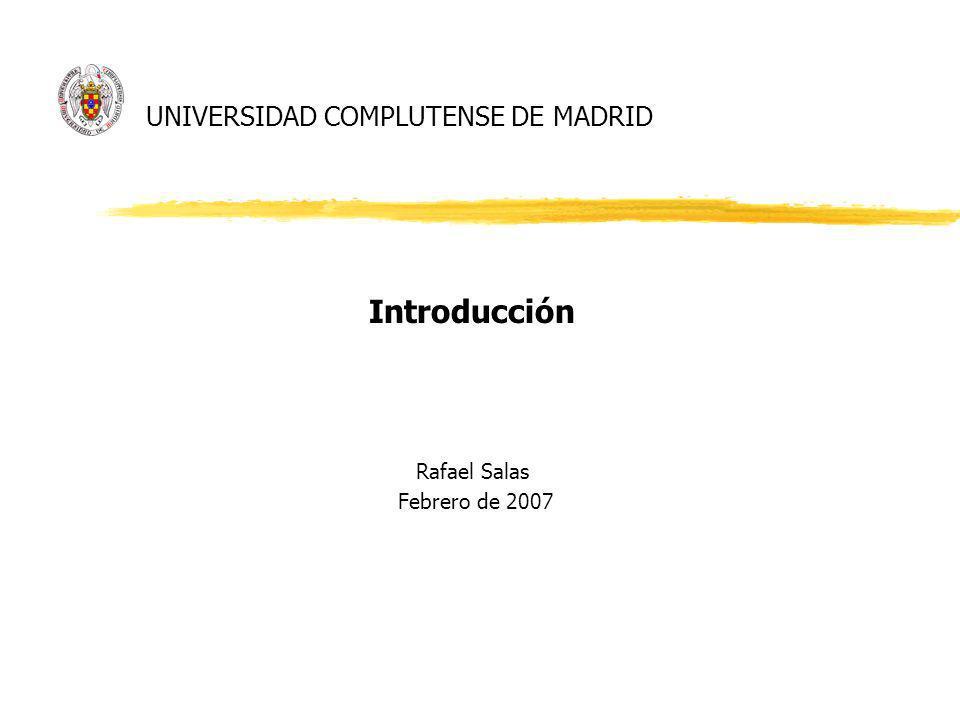 UNIVERSIDAD COMPLUTENSE DE MADRID Introducción Rafael Salas Febrero de 2007