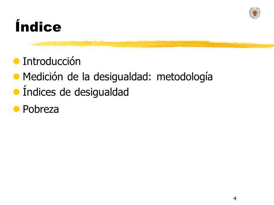 4 Índice lIntroducción lMedición de la desigualdad: metodología lÍndices de desigualdad lPobreza