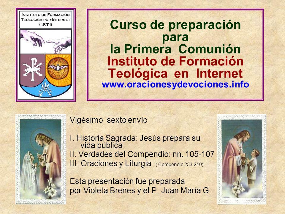 Curso de preparación para la Primera Comunión Instituto de Formación Teológica en Internet www.oracionesydevociones.info Vigésimo sexto envío I. Histo