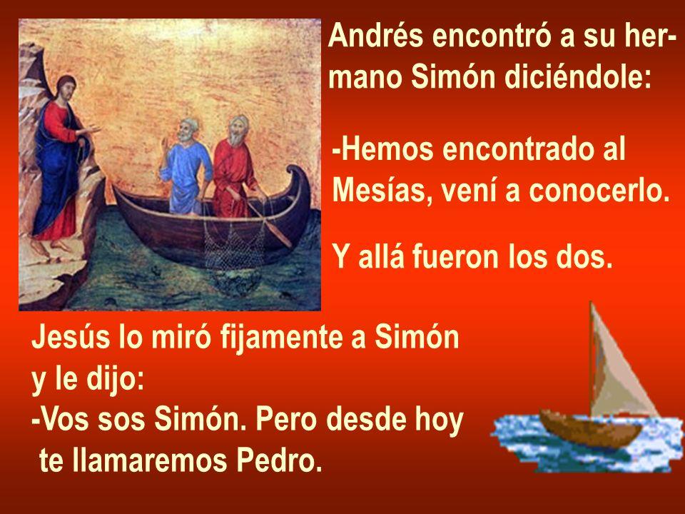 Andrés encontró a su her- mano Simón diciéndole: -Hemos encontrado al Mesías, vení a conocerlo. Y allá fueron los dos. Jesús lo miró fijamente a Simón