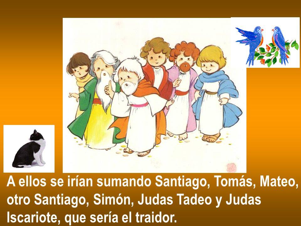 A ellos se irían sumando Santiago, Tomás, Mateo, otro Santiago, Simón, Judas Tadeo y Judas Iscariote, que sería el traidor.