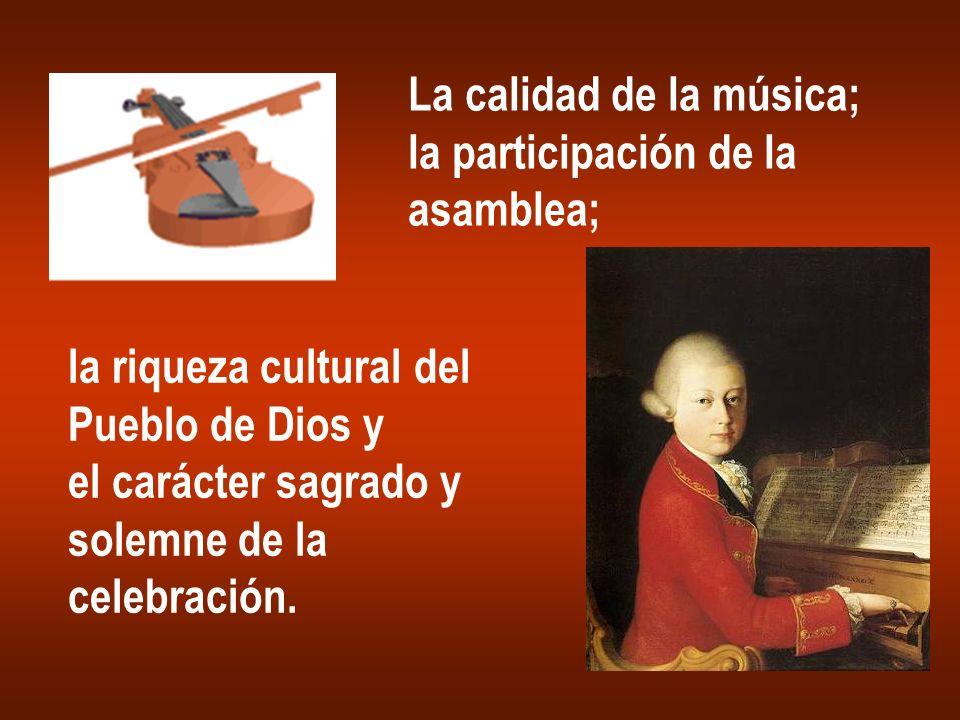 La calidad de la música; la participación de la asamblea; la riqueza cultural del Pueblo de Dios y el carácter sagrado y solemne de la celebración.