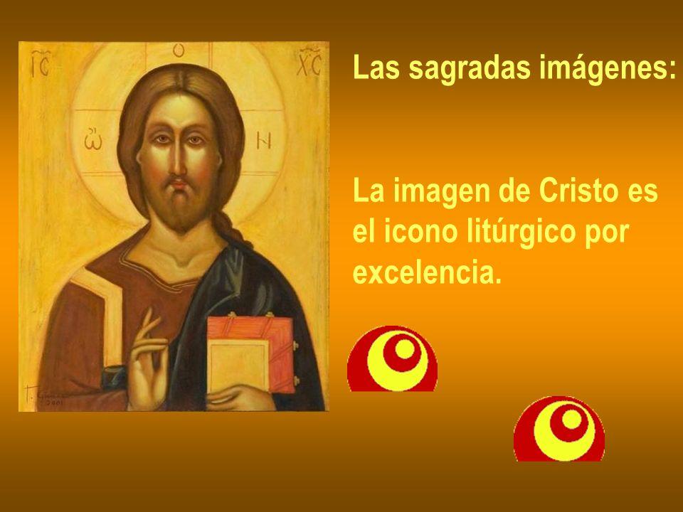 Las sagradas imágenes: La imagen de Cristo es el icono litúrgico por excelencia.