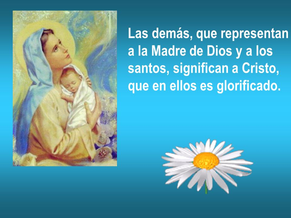 Las demás, que representan a la Madre de Dios y a los santos, significan a Cristo, que en ellos es glorificado.