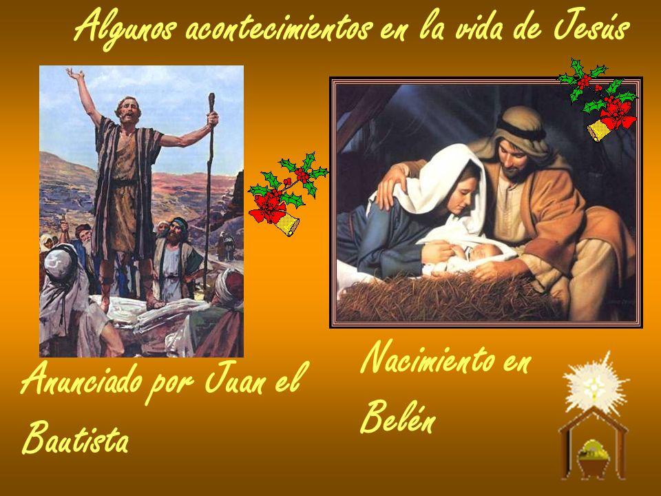 Algunos acontecimientos en la vida de Jesús Anunciado por Juan el Bautista Nacimiento en Belén