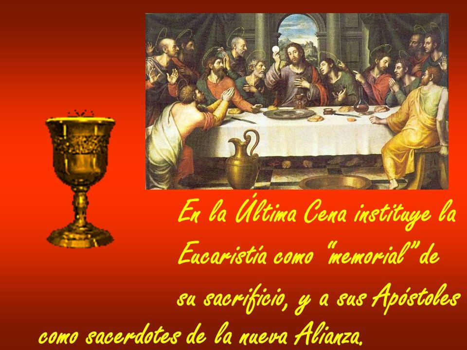 En la Última Cena instituye la Eucaristía como memorial de su sacrificio, y a sus Apóstoles como sacerdotes de la nueva Alianza.