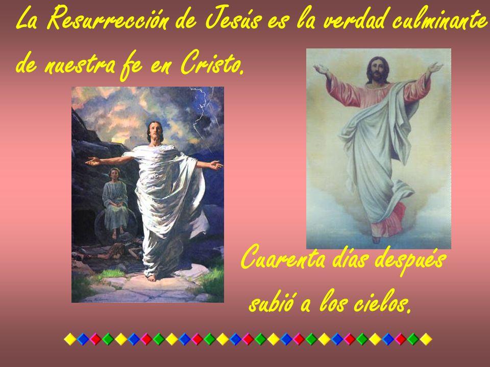 La Resurrección de Jesús es la verdad culminante de nuestra fe en Cristo. Cuarenta días después subió a los cielos.