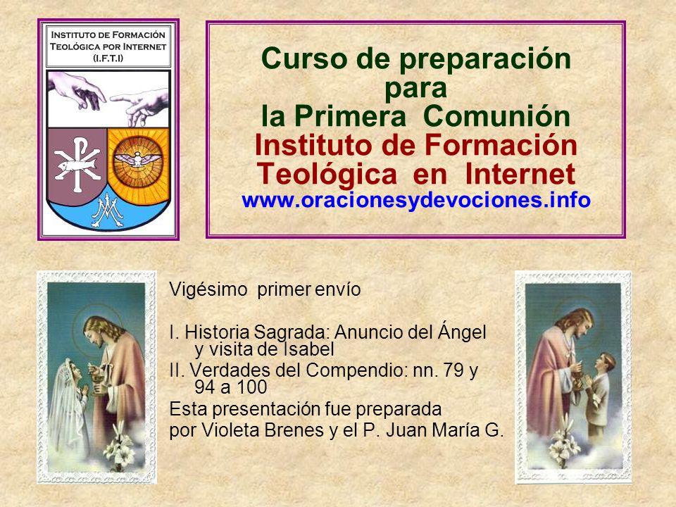 Curso de preparación para la Primera Comunión Instituto de Formación Teológica en Internet www.oracionesydevociones.info Vigésimo primer envío I. Hist
