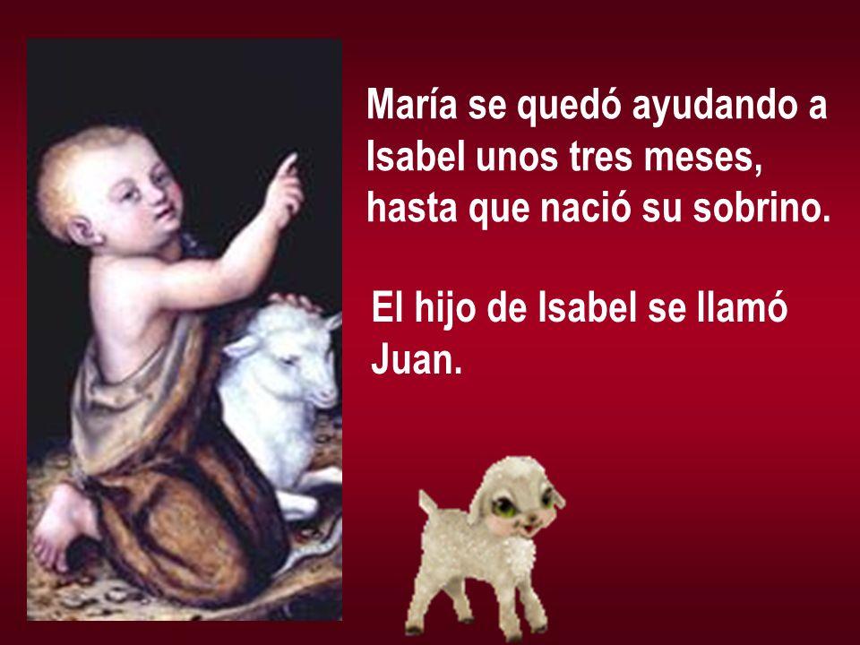 María se quedó ayudando a Isabel unos tres meses, hasta que nació su sobrino. El hijo de Isabel se llamó Juan.