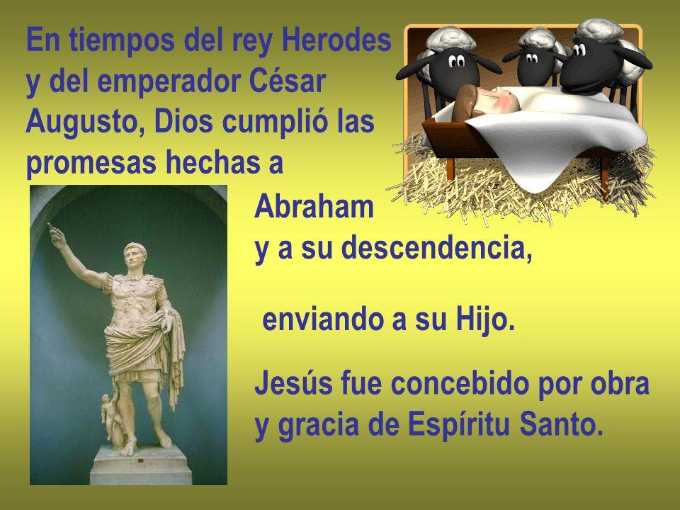 En tiempos del rey Herodes y del emperador César Augusto, Dios cumplió las promesas hechas a Abraham y a su descendencia, enviando a su Hijo. Jesús fu