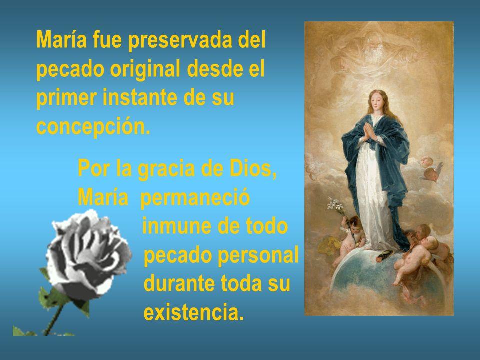 María fue preservada del pecado original desde el primer instante de su concepción. Por la gracia de Dios, María permaneció inmune de todo pecado pers