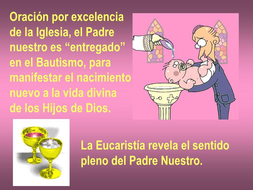 Oración por excelencia de la Iglesia, el Padre nuestro es entregado en el Bautismo, para manifestar el nacimiento nuevo a la vida divina de los Hijos