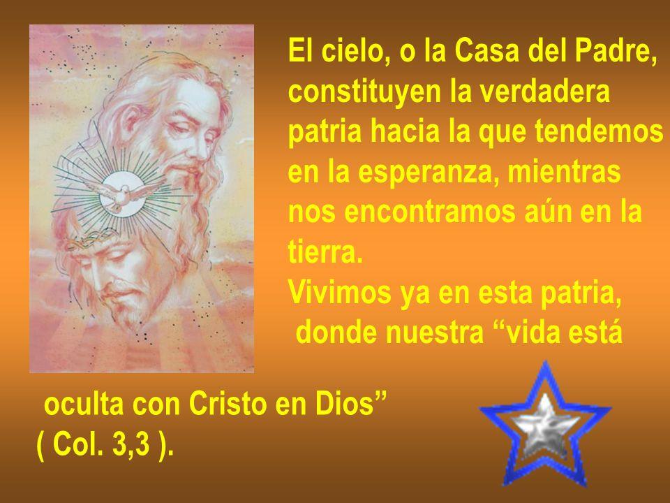 El cielo, o la Casa del Padre, constituyen la verdadera patria hacia la que tendemos en la esperanza, mientras nos encontramos aún en la tierra. Vivim