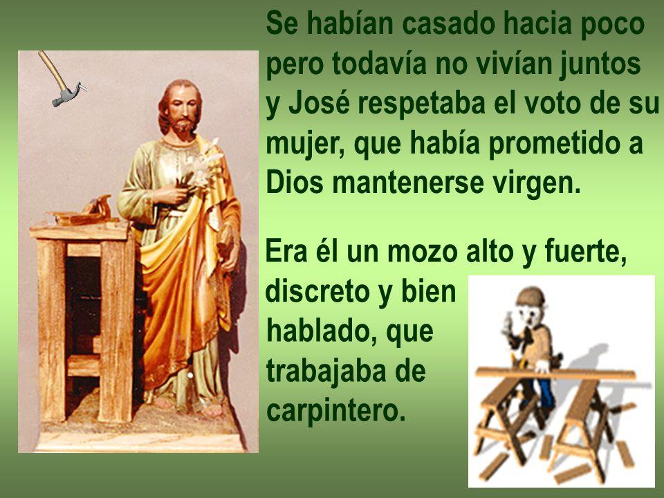 Se habían casado hacia poco pero todavía no vivían juntos y José respetaba el voto de su mujer, que había prometido a Dios mantenerse virgen. Era él u