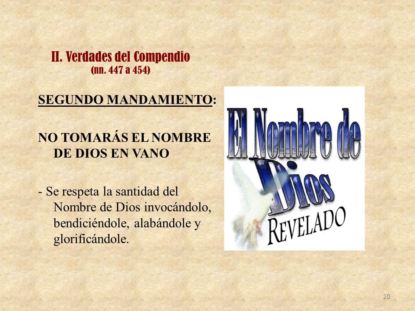 II. Verdades del Compendio (nn. 447 a 454) SEGUNDO MANDAMIENTO: NO TOMARÁS EL NOMBRE DE DIOS EN VANO - Se respeta la santidad del Nombre de Dios invoc