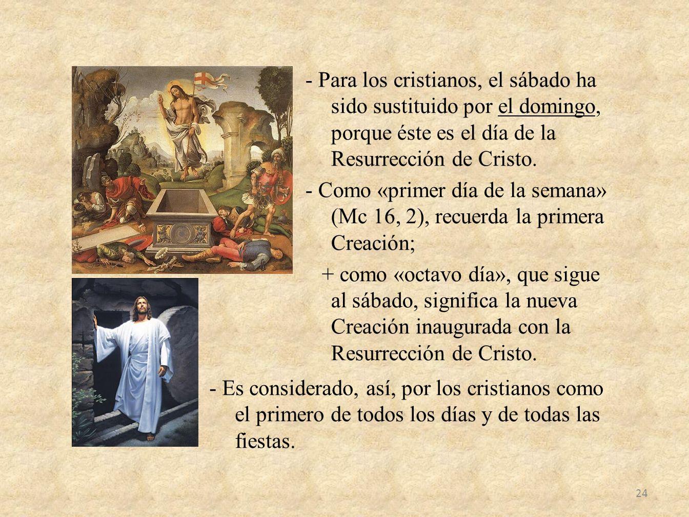 - Para los cristianos, el sábado ha sido sustituido por el domingo, porque éste es el día de la Resurrección de Cristo. - Como «primer día de la seman