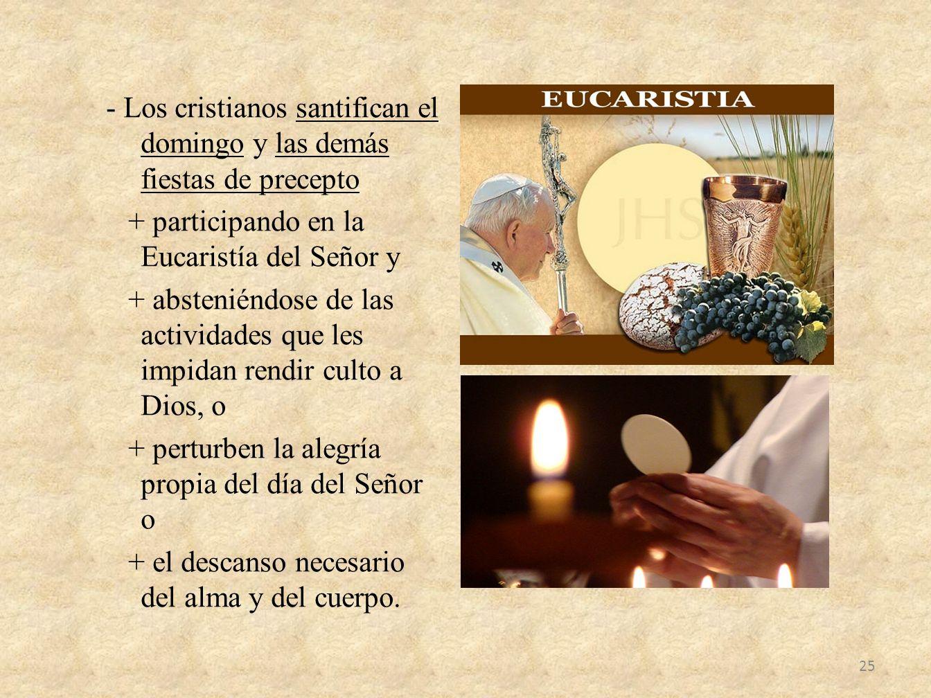 - Los cristianos santifican el domingo y las demás fiestas de precepto + participando en la Eucaristía del Señor y + absteniéndose de las actividades