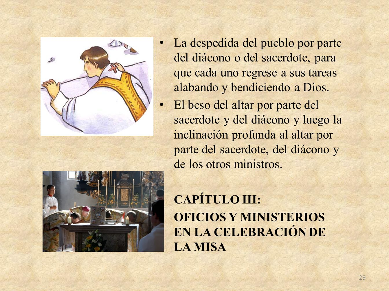 La despedida del pueblo por parte del diácono o del sacerdote, para que cada uno regrese a sus tareas alabando y bendiciendo a Dios. El beso del altar