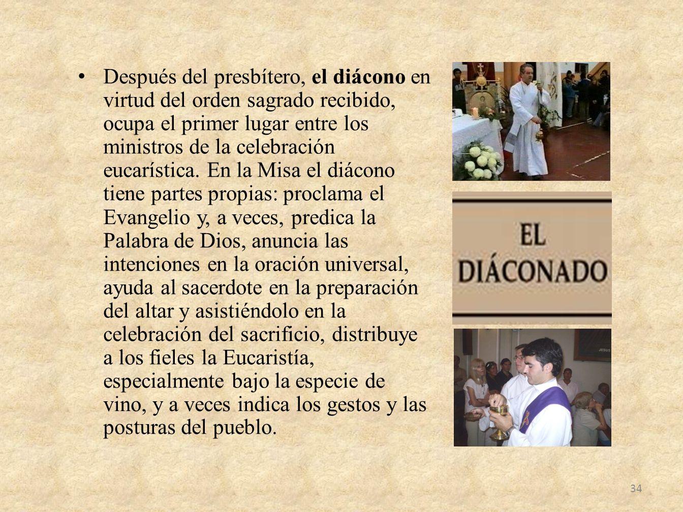 Después del presbítero, el diácono en virtud del orden sagrado recibido, ocupa el primer lugar entre los ministros de la celebración eucarística. En l