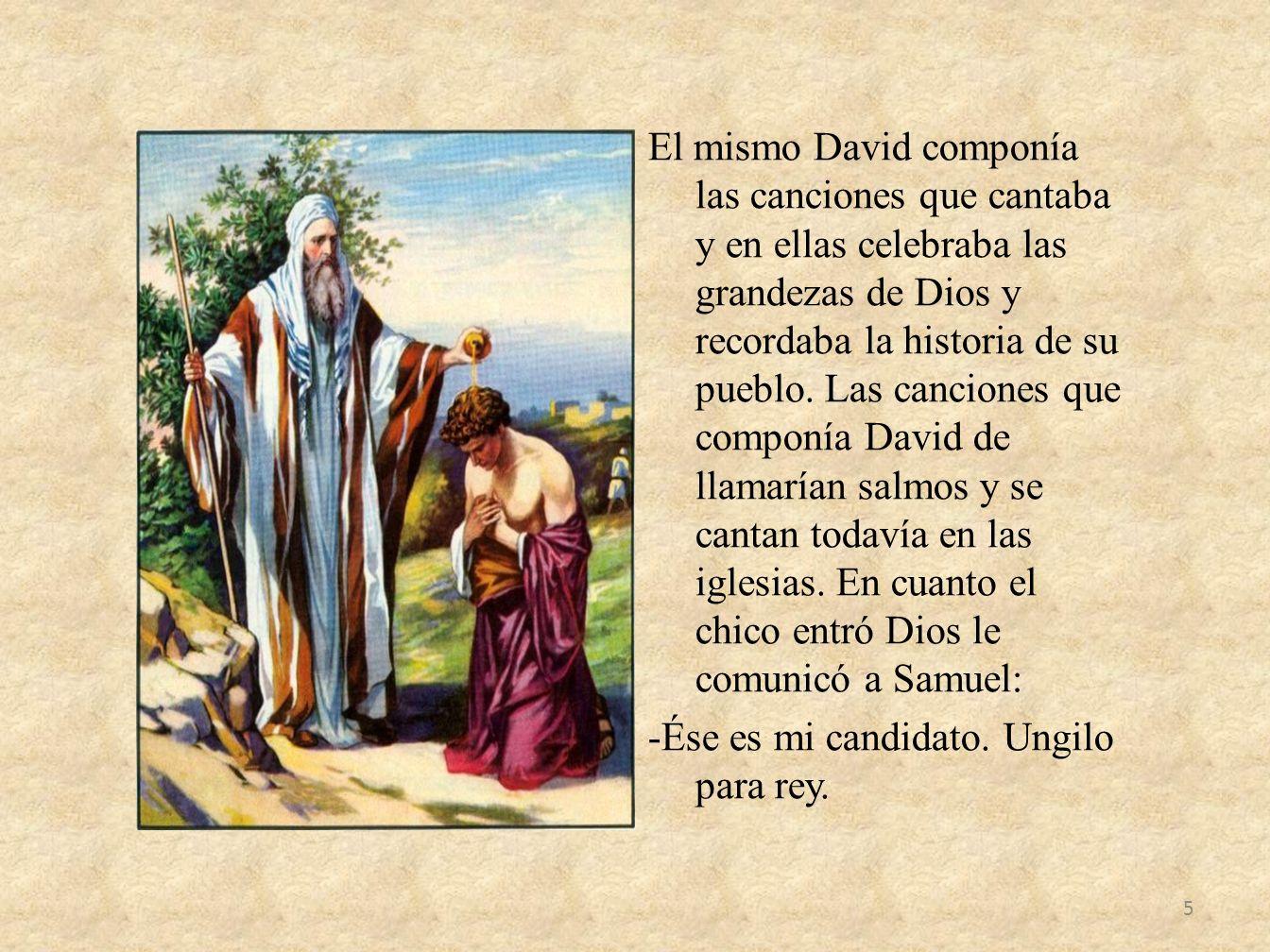El mismo David componía las canciones que cantaba y en ellas celebraba las grandezas de Dios y recordaba la historia de su pueblo. Las canciones que c