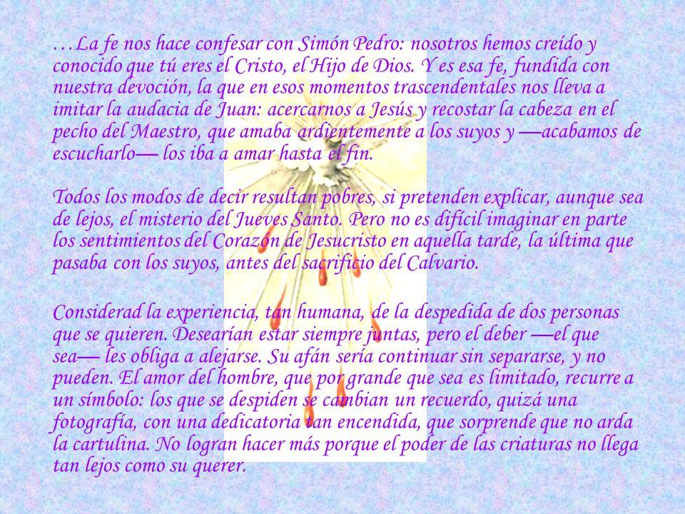 La eucaristía, misterio de fe y de amor por San Josemaría Escrivá de Balaguer. La víspera de la fiesta solemne de la Pascua, sabiendo Jesús que era ll