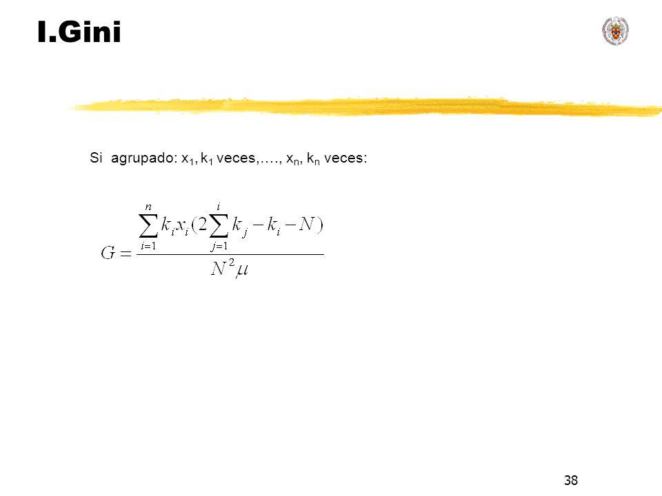 38 I.Gini Si agrupado: x 1, k 1 veces,…., x n, k n veces:
