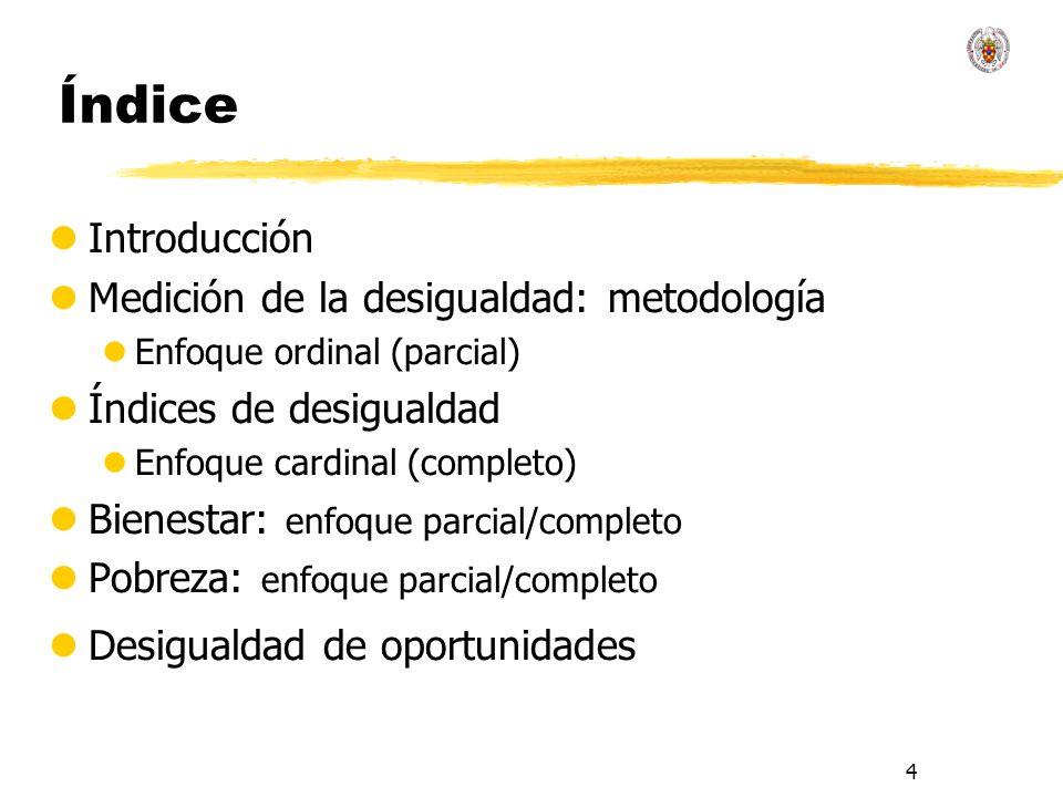 4 Índice lIntroducción lMedición de la desigualdad: metodología lEnfoque ordinal (parcial) lÍndices de desigualdad lEnfoque cardinal (completo) lBienestar: enfoque parcial/completo lPobreza: enfoque parcial/completo lDesigualdad de oportunidades