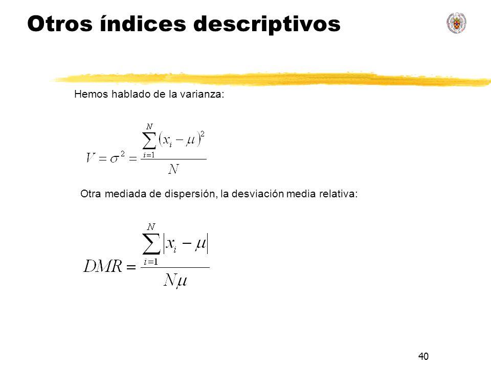 40 Otros índices descriptivos Otra mediada de dispersión, la desviación media relativa: Hemos hablado de la varianza: