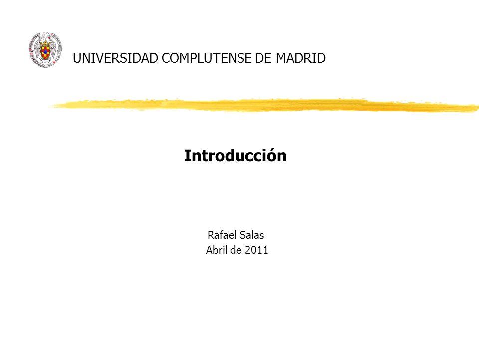 UNIVERSIDAD COMPLUTENSE DE MADRID Introducción Rafael Salas Abril de 2011
