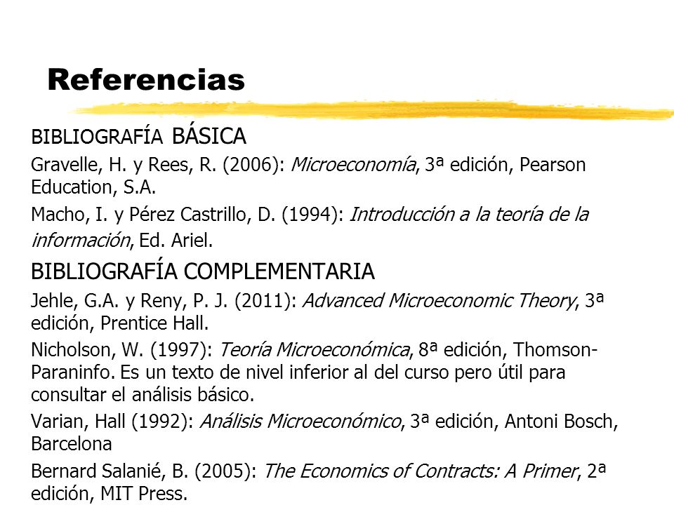 Referencias BIBLIOGRAFÍA BÁSICA Gravelle, H. y Rees, R. (2006): Microeconomía, 3ª edición, Pearson Education, S.A. Macho, I. y Pérez Castrillo, D. (19