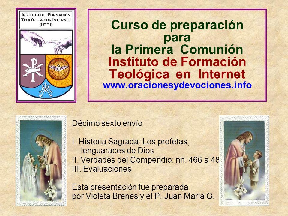 Curso de preparación para la Primera Comunión Instituto de Formación Teológica en Internet www.oracionesydevociones.info Décimo sexto envío I. Histori