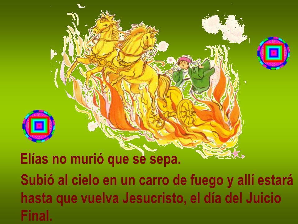 Elías no murió que se sepa. Subió al cielo en un carro de fuego y allí estará hasta que vuelva Jesucristo, el día del Juicio Final.