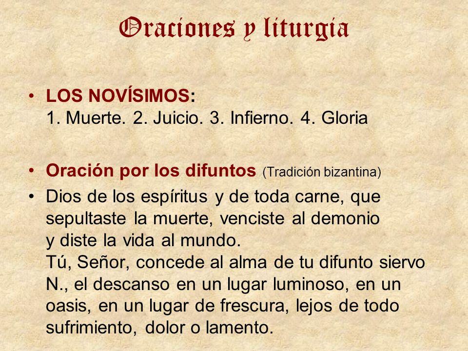 Oraciones y liturgia LOS NOVÍSIMOS: 1. Muerte. 2. Juicio. 3. Infierno. 4. Gloria Oración por los difuntos (Tradición bizantina) Dios de los espíritus