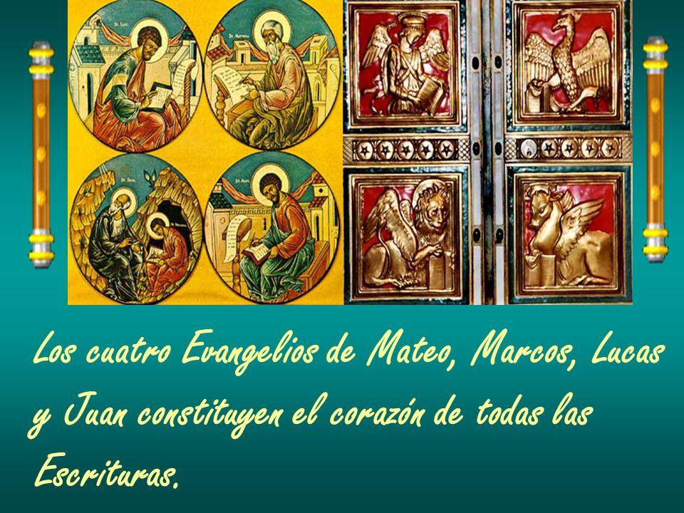Los cuatro Evangelios de Mateo, Marcos, Lucas y Juan constituyen el corazón de todas las Escrituras.