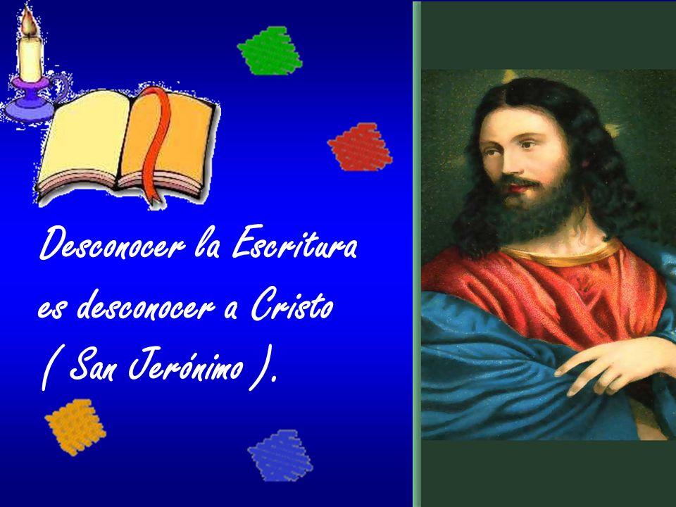 Desconocer la Escritura es desconocer a Cristo ( San Jerónimo ).