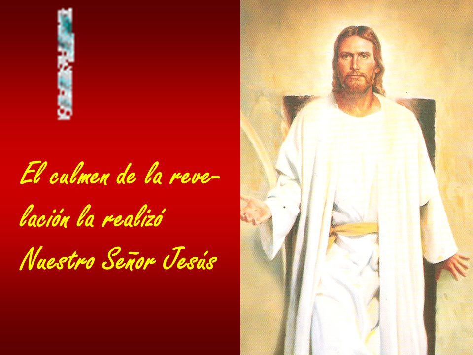 El culmen de la reve- lación la realizó Nuestro Señor Jesús