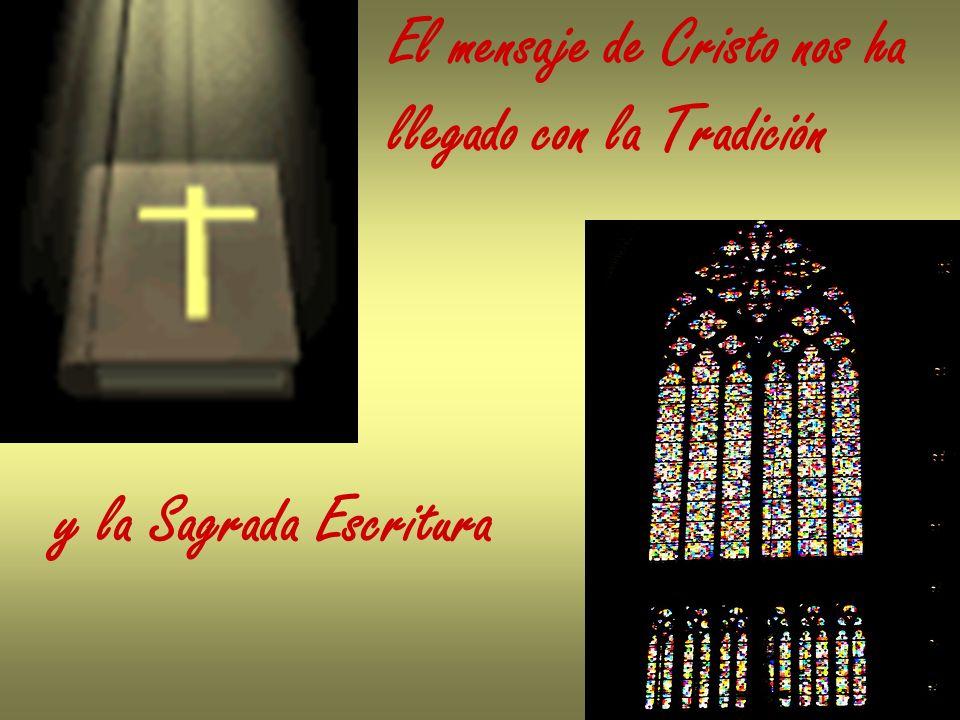 El mensaje de Cristo nos ha llegado con la Tradición y la Sagrada Escritura
