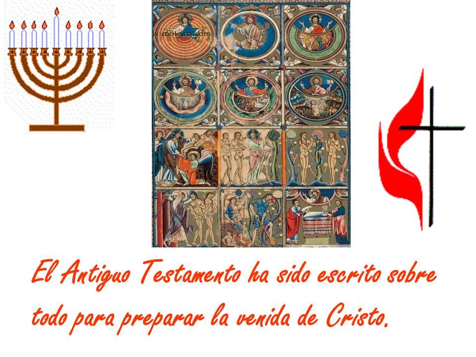 El Antiguo Testamento ha sido escrito sobre todo para preparar la venida de Cristo.