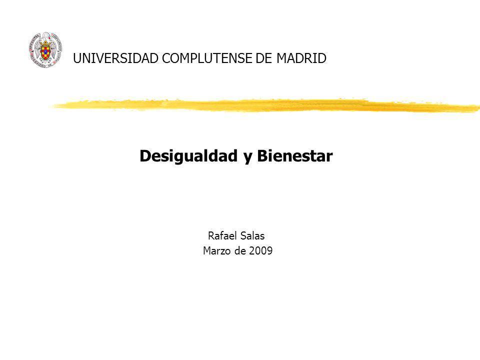 UNIVERSIDAD COMPLUTENSE DE MADRID Desigualdad y Bienestar Rafael Salas Marzo de 2009