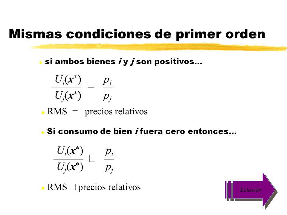 Mismas condiciones de primer orden U i (x ) p i = U j (x ) p j l RMS = precios relativos l si ambos bienes i y j son positivos... U i (x ) p i U j (x