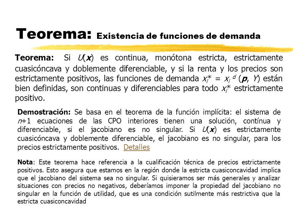Teorema: Existencia de funciones de demanda Teorema: Si U(x) es continua, monótona estricta, estrictamente cuasicóncava y doblemente diferenciable, y