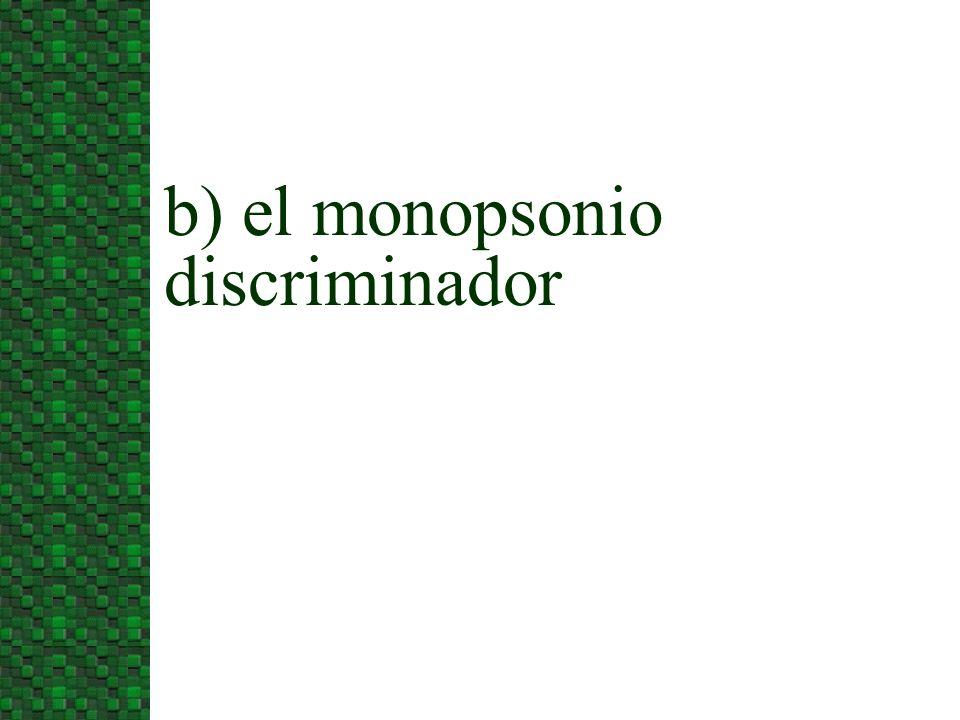 b) el monopsonio discriminador
