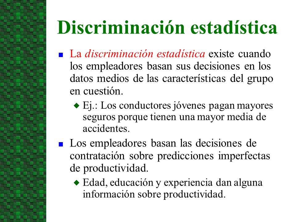 n La discriminación estadística existe cuando los empleadores basan sus decisiones en los datos medios de las características del grupo en cuestión. u