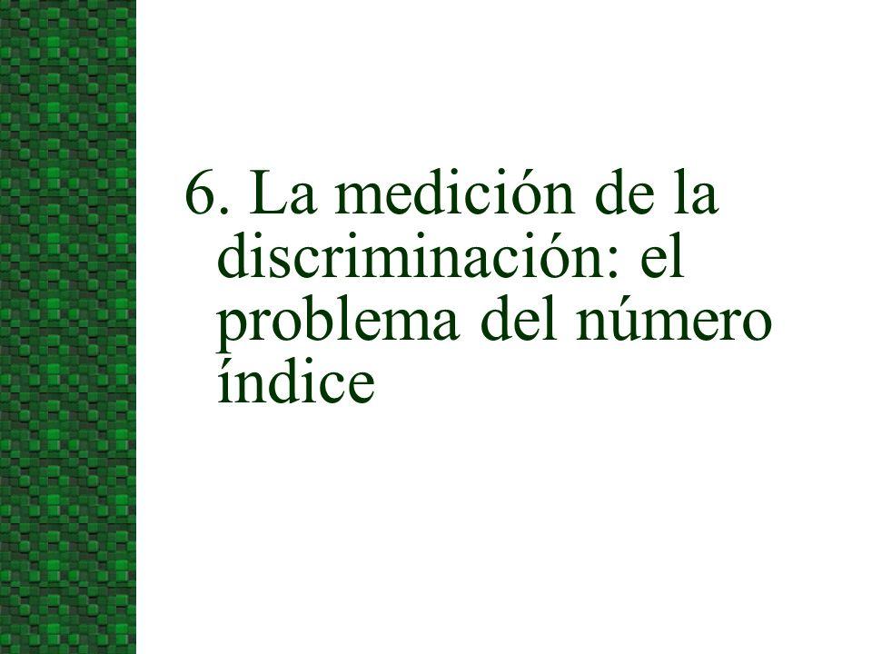 6. La medición de la discriminación: el problema del número índice