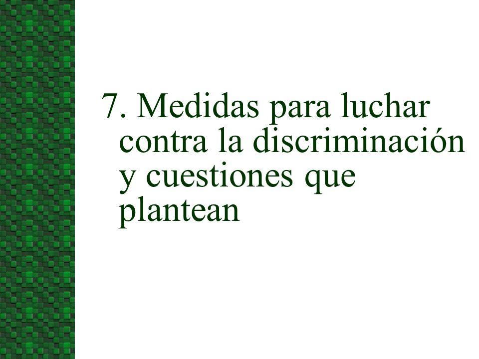 7. Medidas para luchar contra la discriminación y cuestiones que plantean