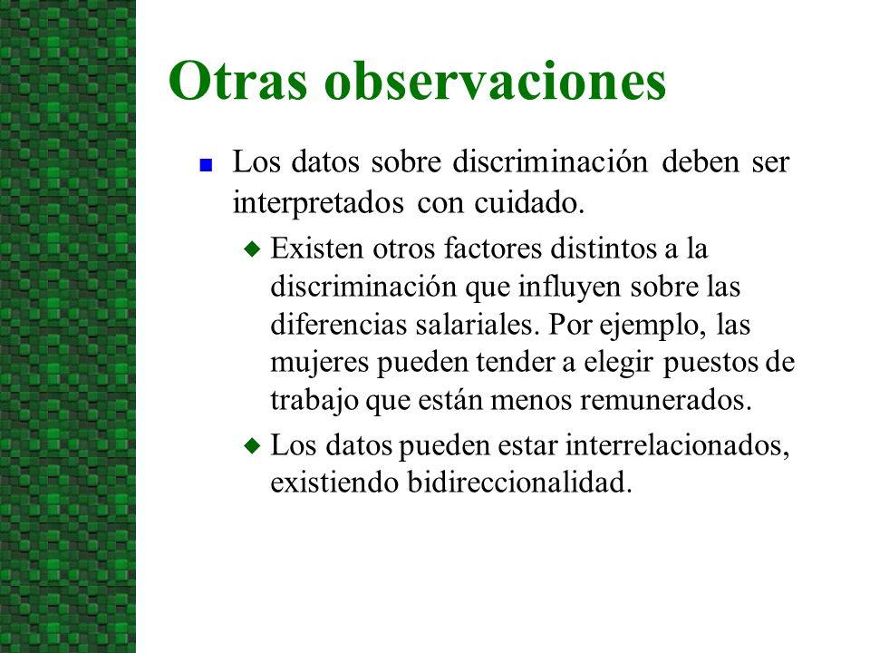 n Los datos sobre discriminación deben ser interpretados con cuidado. u Existen otros factores distintos a la discriminación que influyen sobre las di
