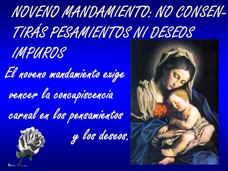 El noveno mandamiento prohíbe consentir pensamientos y deseos relativos a acciones prohibidas por el sexto mandamiento.
