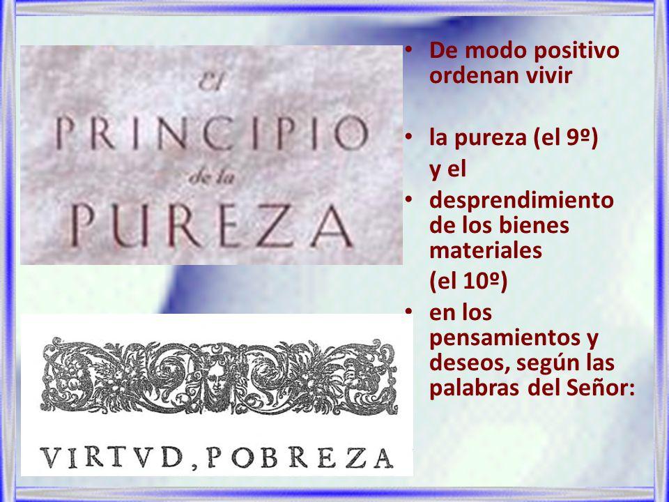 De modo positivo ordenan vivir la pureza (el 9º) y el desprendimiento de los bienes materiales (el 10º) en los pensamientos y deseos, según las palabr