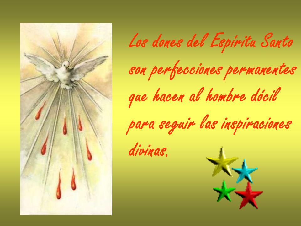 Los dones del Espíritu Santo son perfecciones permanentes que hacen al hombre dócil para seguir las inspiraciones divinas.