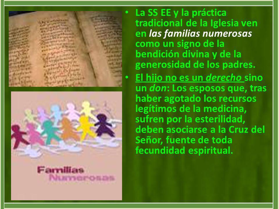 La SS EE y la práctica tradicional de la Iglesia ven en las familias numerosas como un signo de la bendición divina y de la generosidad de los padres.
